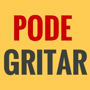 PODE GRITAR(3)
